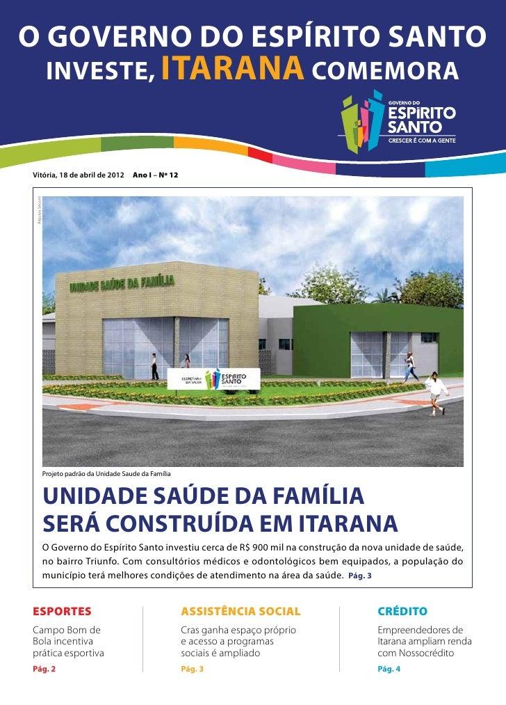 O Governo do Espírito Santo                  investe, Itarana comemoraVitória, 18 de abril de 2012                  Ano I ...