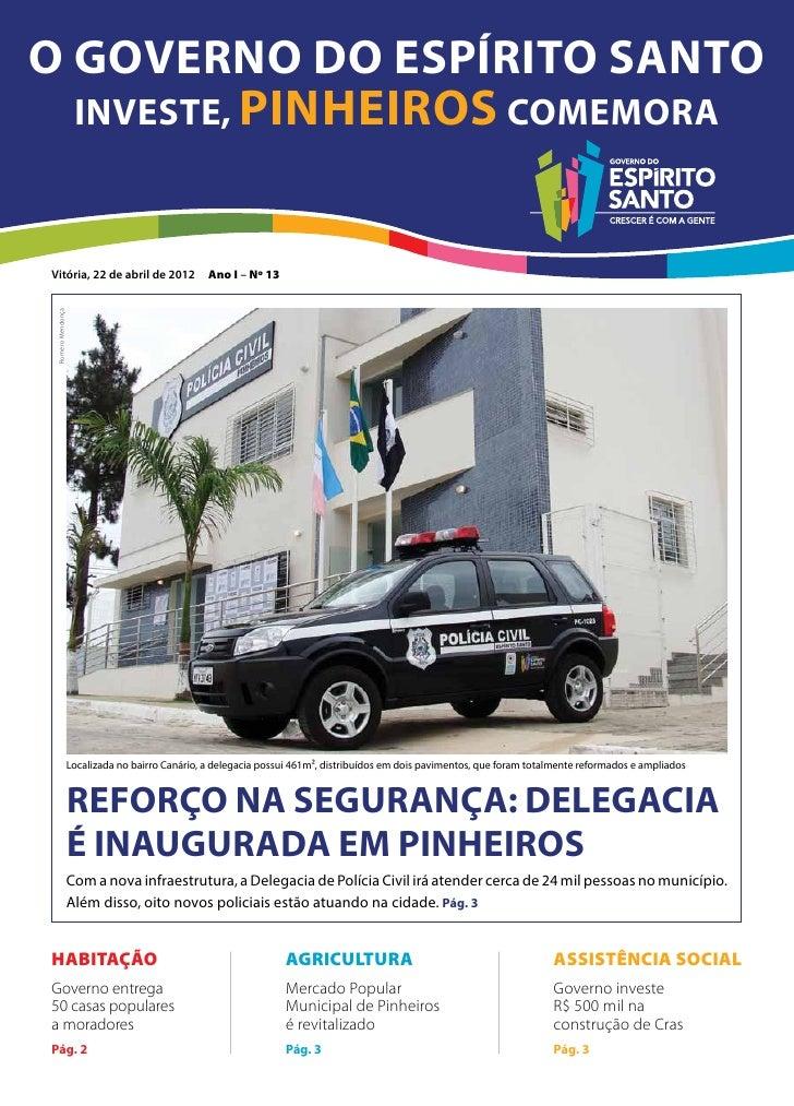 O Governo do Espírito Santo  investe, Pinheiros comemoraVitória, 22 de abril de 2012                     Ano I – Nº 13 Rom...