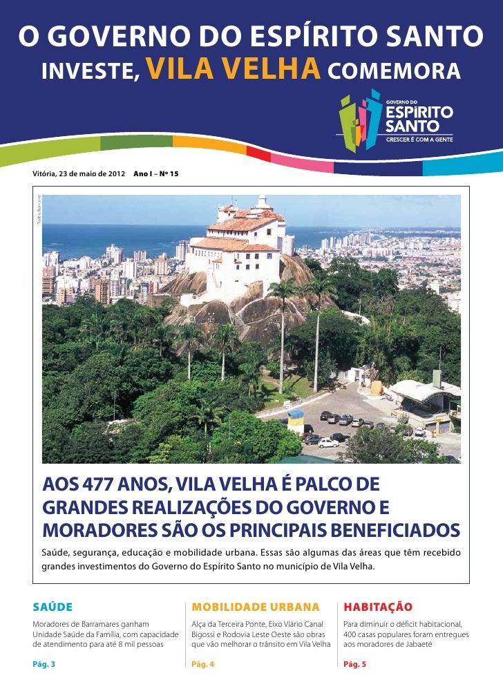 O Governo do Espírito Santo investe, VILA VELHA comemoraVitória, 23 de maio de 2012       Ano I – Nº 15 Tadeu Biancone    ...