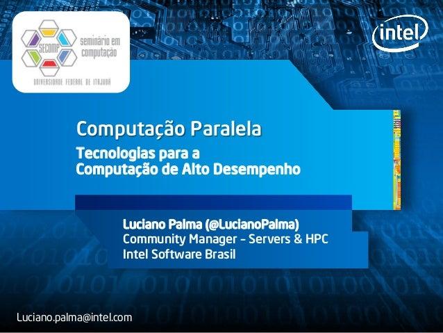 Computação ParalelaTecnologias para aComputação de Alto DesempenhoLuciano Palma (@LucianoPalma)Community Manager – Servers...