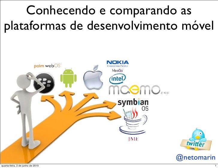 Conhecendo e comparando as   plataformas de desenvolvimento móvel                                        @netomarin quarta...