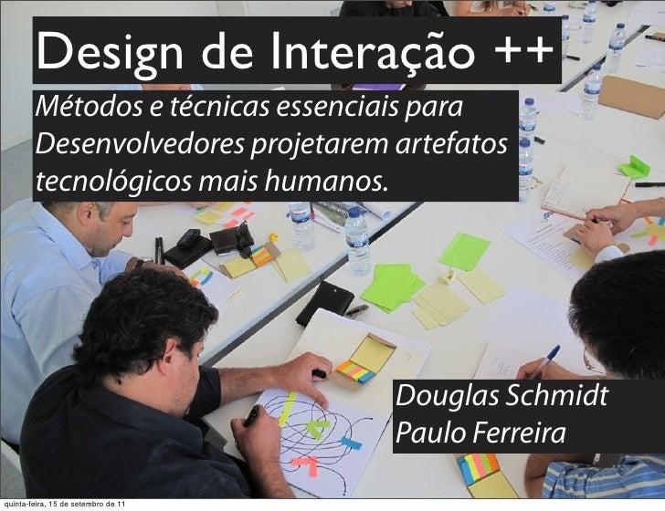 Design de Interação ++        Métodos e técnicas essenciais para        Desenvolvedores projetarem artefatos        tecnol...