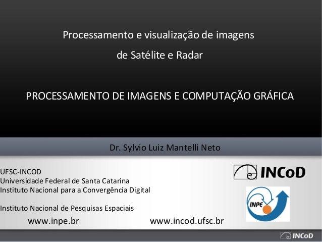 Processamento e visualização de imagens                                   de Satélite e Radar       PROCESSAMENTO DE IMAGE...