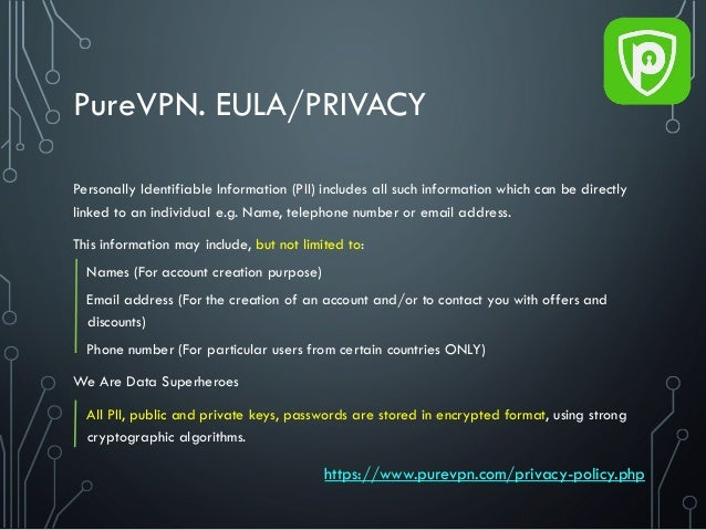 PureVPN. EULA/PRIVACY Personally Identifiable Information (PII) includes all such information which can be directly linked...
