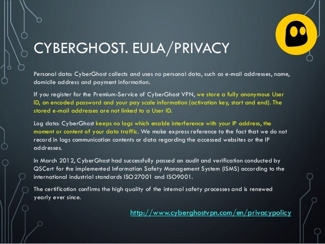 CYBERGHOST. EULA/PRIVACY Personal data: CyberGhost collects and uses no personal data, such as e-mail addresses, name, dom...