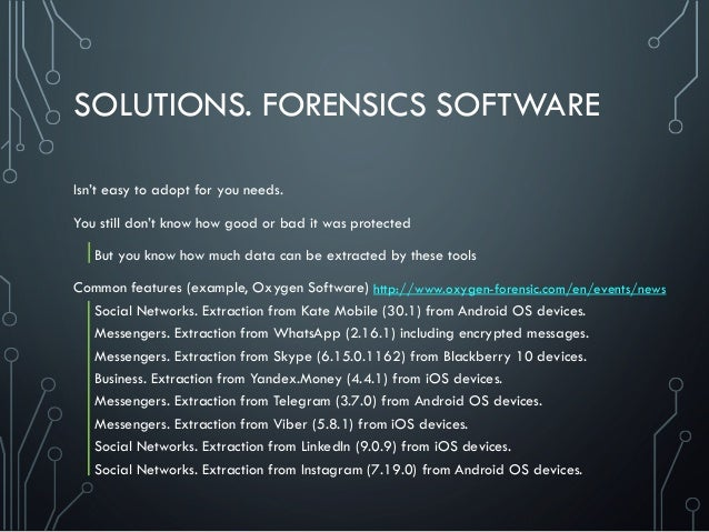 SOLUTIONS. FORENSICS SOFTWARE Isn't easy to adopt for you needs. You still don't know how good or bad it was protected But...