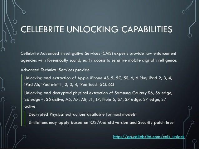 CELLEBRITE UNLOCKING CAPABILITIES Cellebrite Advanced Investigative Services (CAIS) experts provide law enforcement agenci...