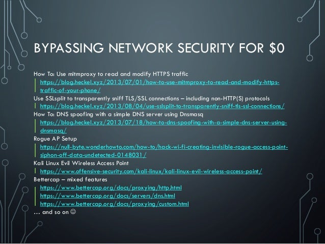 BYPASSING NETWORK SECURITY FOR $0 How To: Use mitmproxy to read and modify HTTPS traffic https://blog.heckel.xyz/2013/07/0...