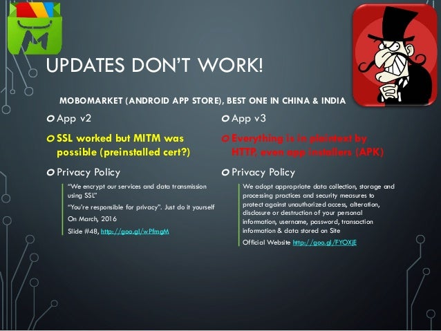 """UPDATES DON'T WORK! o App v2 o SSL worked but MITM was possible (preinstalled cert?) o Privacy Policy """"We encrypt our serv..."""