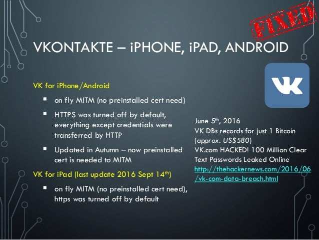 VKONTAKTE – iPHONE, iPAD, ANDROID VK for iPhone/Android  on fly MITM (no preinstalled cert need)  HTTPS was turned off b...