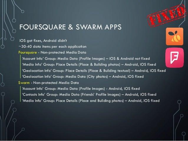 FOURSQUARE & SWARM APPS ~30-40 data items per each application Foursquare - Non-protected Media Data 'Account Info' Group:...