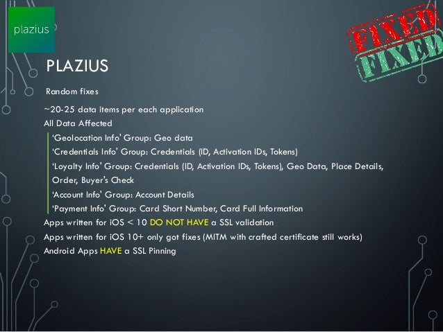 PLAZIUS ~20-25 data items per each application All Data Affected 'Geolocation Info' Group: Geo data 'Credentials Info' Gro...