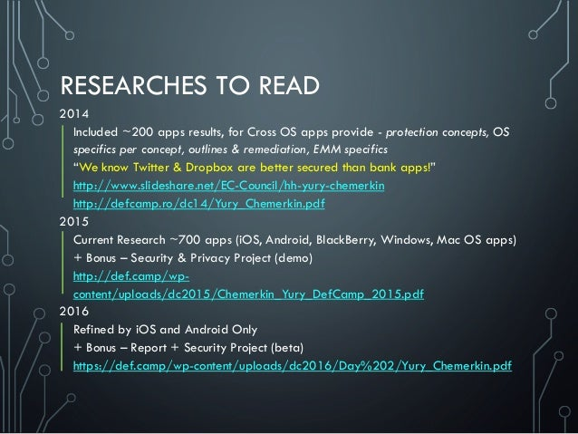 RESEARCHES TO READ 2014 Included ~200 apps results, for Cross OS apps provide - protection concepts, OS specifics per conc...