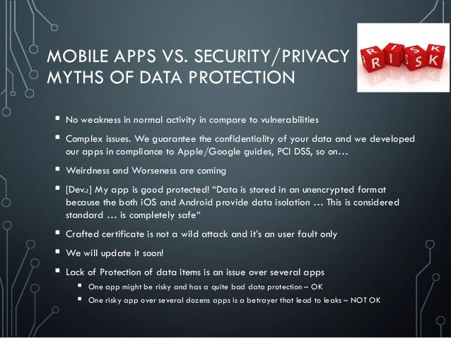 MOBILE APPS VS. SECURITY/PRIVACY MYTHS OF DATA PROTECTION  No weakness in normal activity in compare to vulnerabilities ...