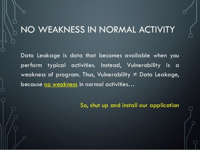 NO WEAKNESS IN NORMAL ACTIVITY Data Leakage is data that becomes available when you perform typical activities. Instead, V...