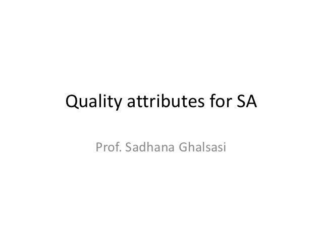 Quality attributes for SA   Prof. Sadhana Ghalsasi