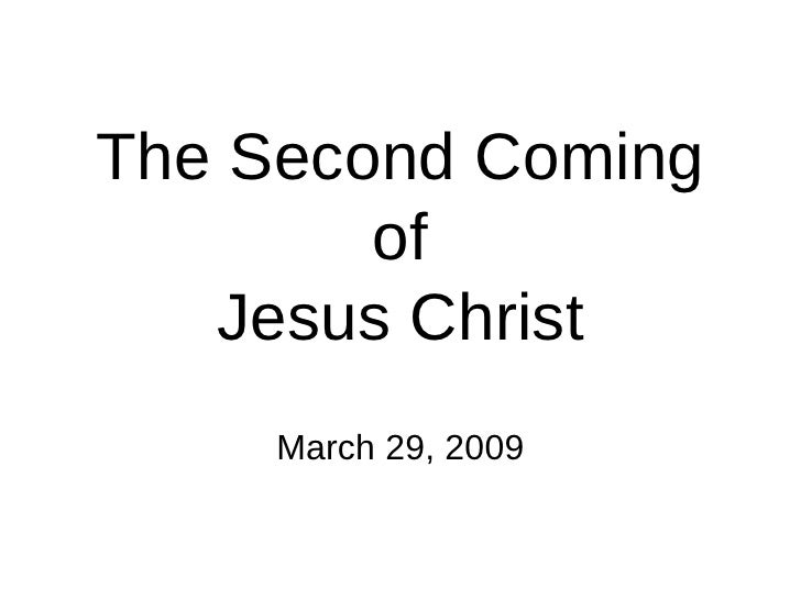 The Second Coming of Jesus Christ March 29, 2009