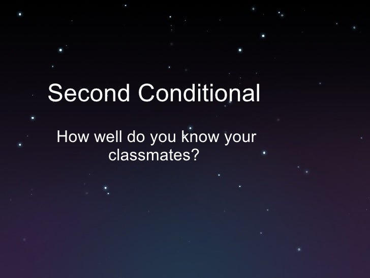 Second Conditional How well do you know your classmates?
