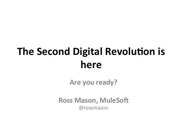 The  Second  Digital  Revolu3on  is   here   Are  you  ready?      Ross  Mason,  MuleSo;   @ross...
