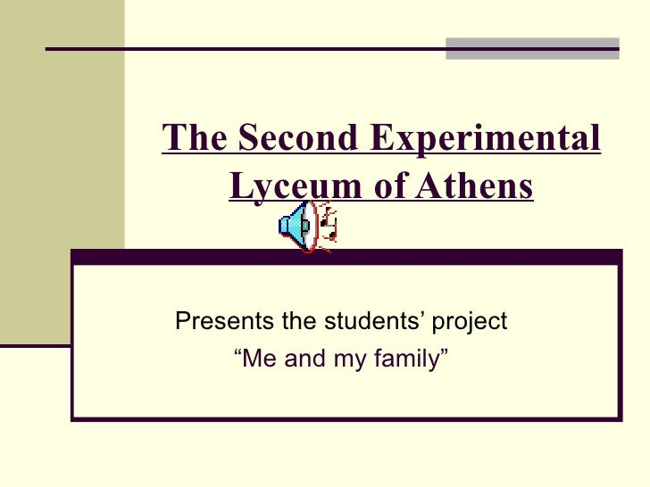 "The Second Experimental Lyceum of Athens Presents the students' project "" Me and my family"""