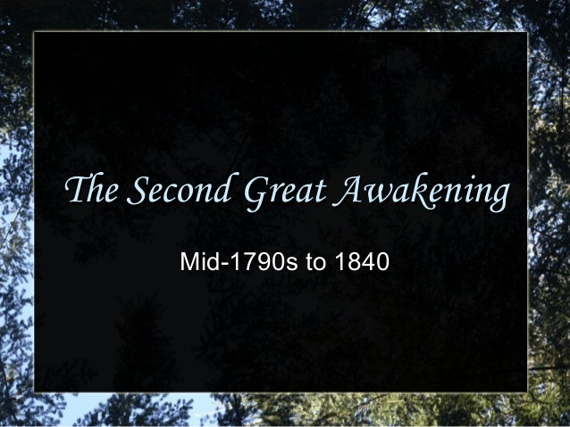 The Second Great AwakeningThe Second Great Awakening Mid-1790s to 1840Mid-1790s to 1840