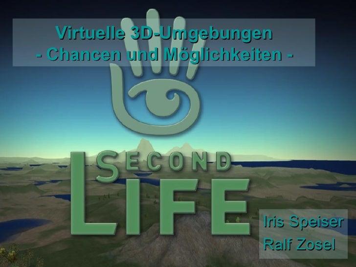 Virtuelle 3D-Umgebungen - Chancen und Möglichkeiten -                              Iris Speiser                          R...