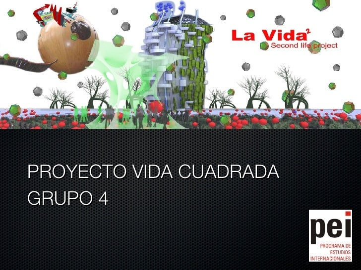 <ul><li>PROYECTO VIDA CUADRADA </li></ul><ul><li>GRUPO 4 </li></ul>
