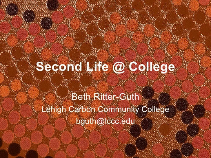 Second Life @ College Beth Ritter-Guth Lehigh Carbon Community College [email_address]
