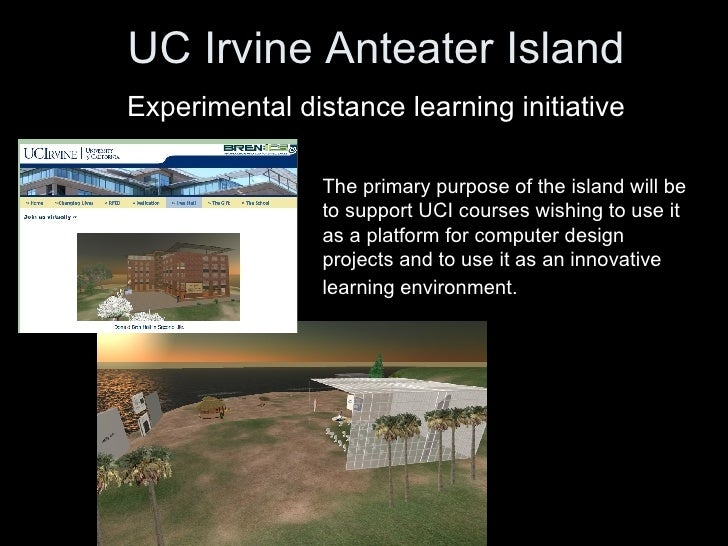 UC Irvine Anteater Island   Experimental distance learning initiative   The primary purpose of the island will be to suppo...