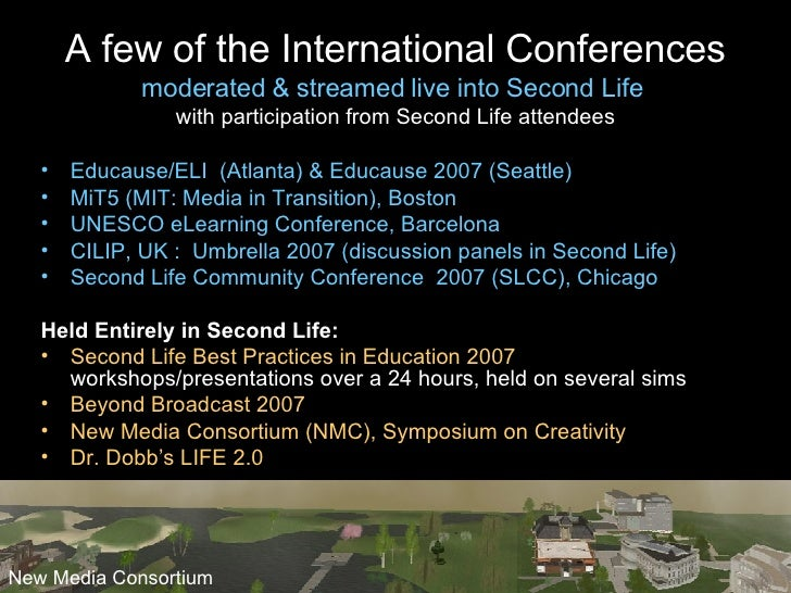 A few of the International Conferences moderated & streamed live into Second Life  with participation from Second Life att...