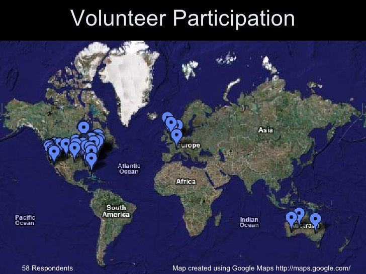 Volunteer Participation Map created using Google Maps http://maps.google.com/ 58 Respondents