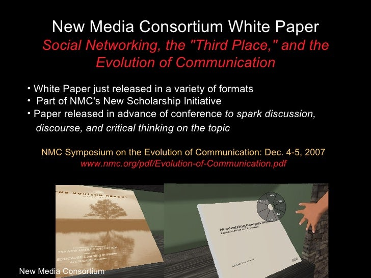 New Media Consortium White Paper Social Networking, the &quot;Third Place,&quot; and the Evolution of Communication <ul><l...