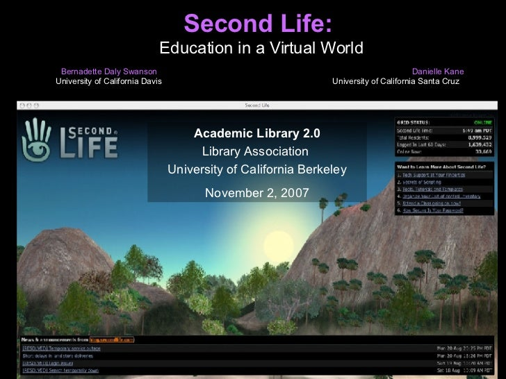 Second Life:  Education in a Virtual World Bernadette Daly Swanson  Danielle Kane   University of California Davis  Univer...