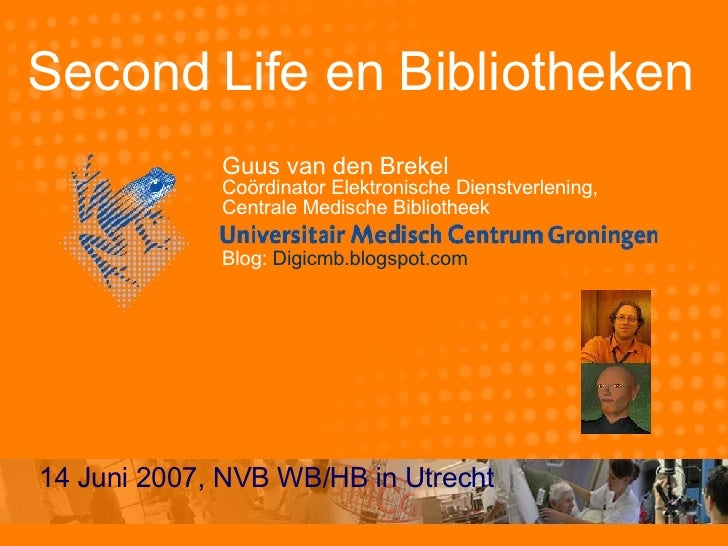 Second Life en Bibliotheken Guus van den Brekel Coördinator Elektronische Dienstverlening,  Centrale Medische Bibliotheek ...