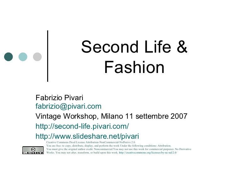 Second Life & Fashion Fabrizio Pivari [email_address] Vintage Workshop, Milano 11 settembre 2007 http://second-life.pivari...