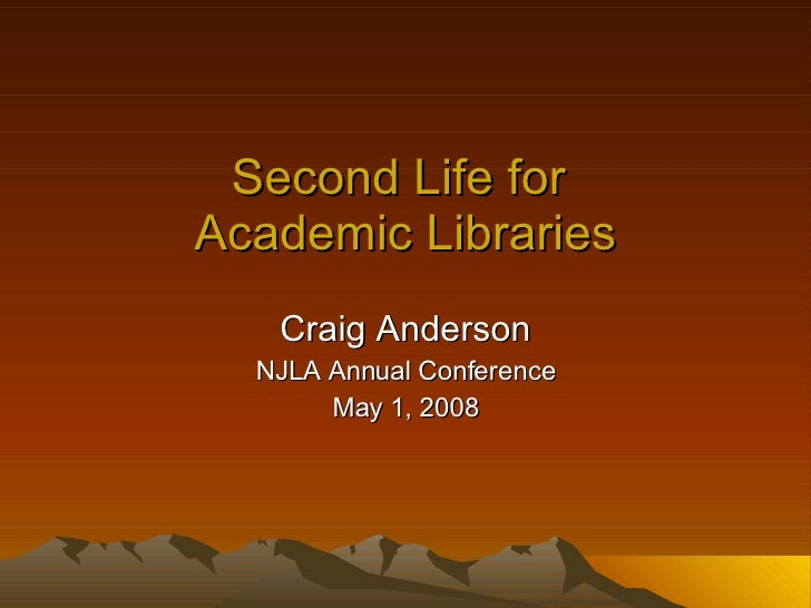 Second Life for  Academic Libraries Craig Anderson NJLA Annual Conference May 1, 2008