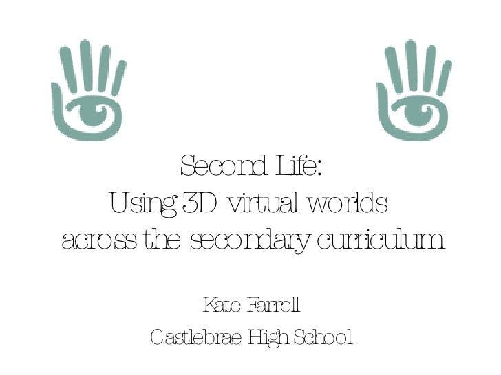 Second Life: Using 3D virtual worlds  across the secondary curriculum Kate Farrell Castlebrae High School