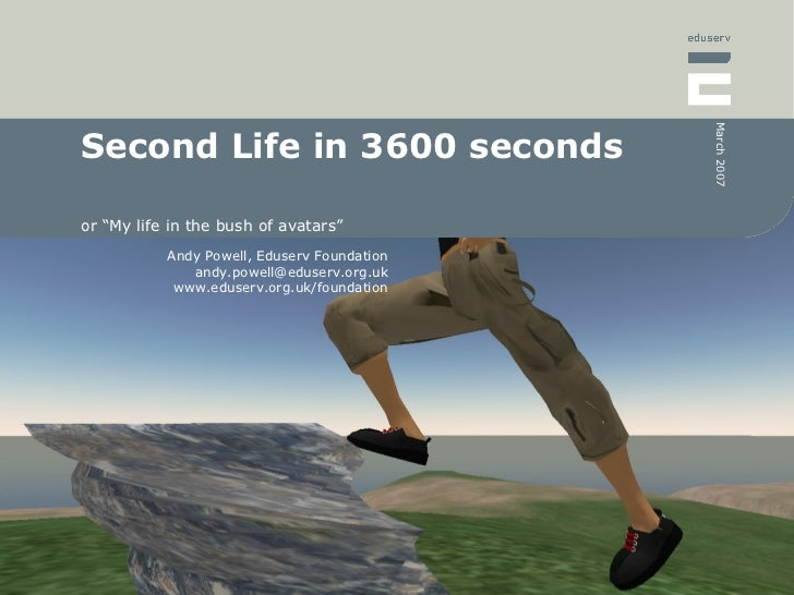 "Second Life in 3600 seconds or ""My life in the bush of avatars"""