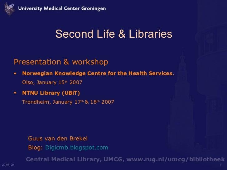 Second Life & Libraries <ul><li>Presentation & workshop  </li></ul><ul><li>Norwegian Knowledge Centre forthe Health Servi...