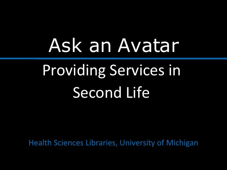 Ask an Avatar Providing Services in  Second Life   Health Sciences Libraries, University of Michigan