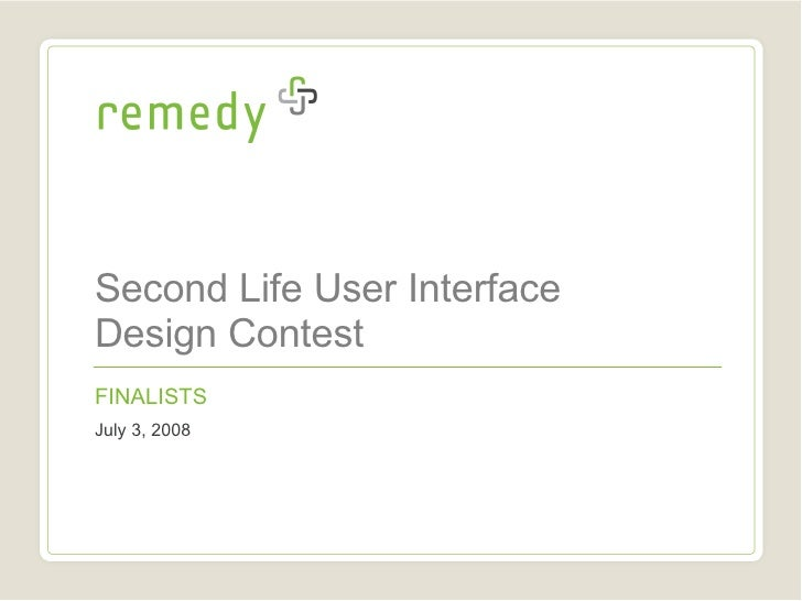 Second Life User Interface  Design Contest FINALISTS July 3, 2008