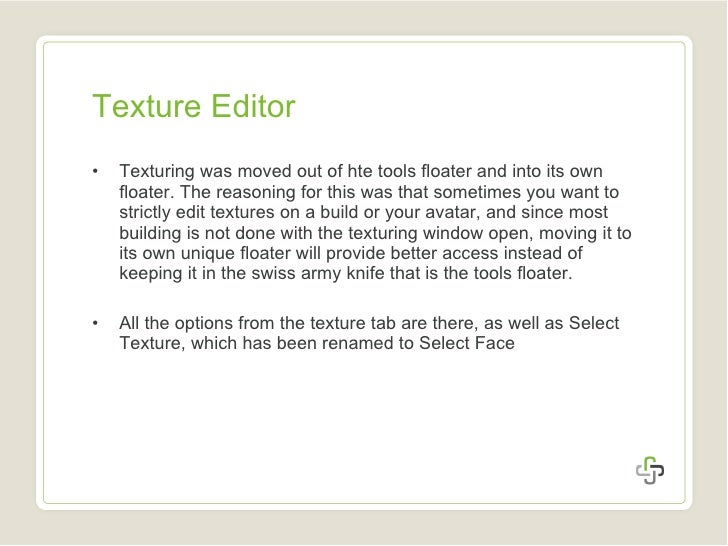Texture Editor <ul><li>Texturing was moved out of hte tools floater and into its own floater. The reasoning for this was t...