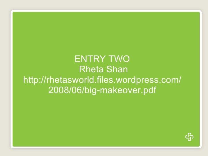 ENTRY TWO  Rheta Shan http://rhetasworld.files.wordpress.com/2008/06/big-makeover.pdf