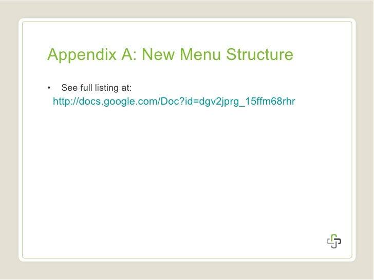 Appendix A: New Menu Structure <ul><li>See full listing at: </li></ul><ul><li>http://docs.google.com/Doc?id=dgv2jprg_15ffm...