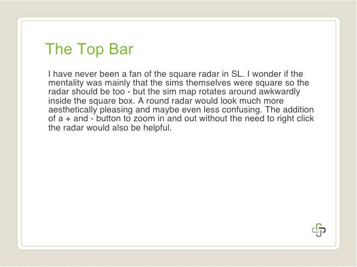 The Top Bar <ul><li>I have never been a fan of the square radar in SL. I wonder if the mentality was mainly that the sims ...
