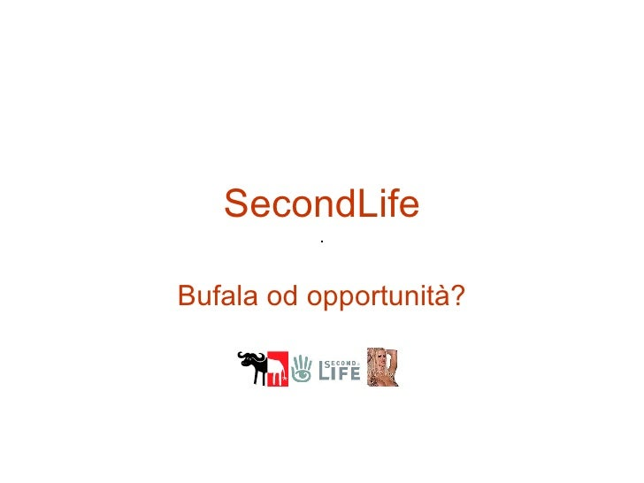 SecondLife Bufala od opportunità?