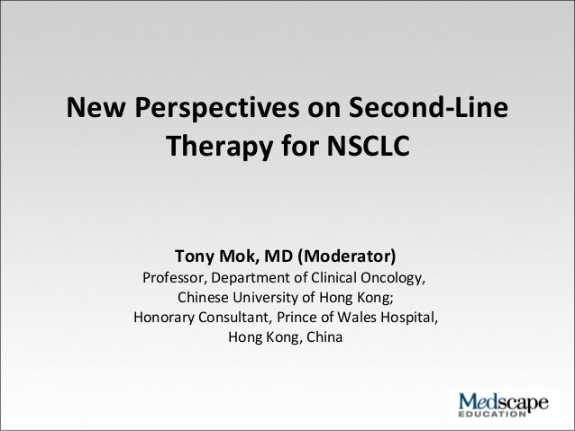 New Perspectives on Second-Line Therapy for NSCLC Tony Mok, MD (Moderator) Professor, Department of Clinical Oncology, Chi...