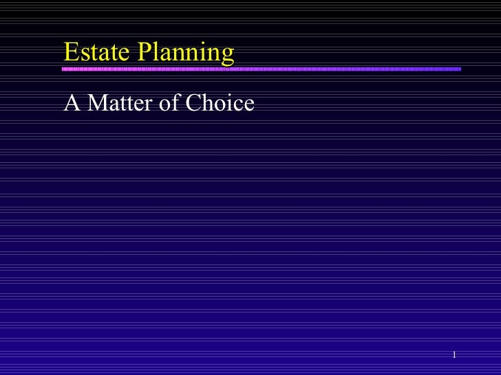 Estate Planning <ul><li>A Matter of Choice </li></ul>