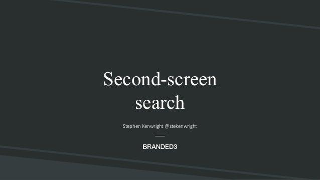 @stekenwright Second-screen search Stephen Kenwright @stekenwright