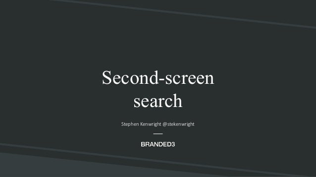 #FigDigSearch @stekenwright Second-screen search Stephen Kenwright @stekenwright
